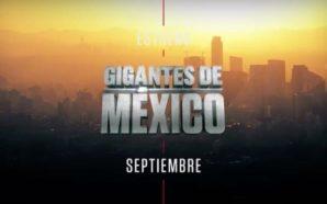 """Serie """"Gigantes de México"""" lista para transmitirse en History Channel"""